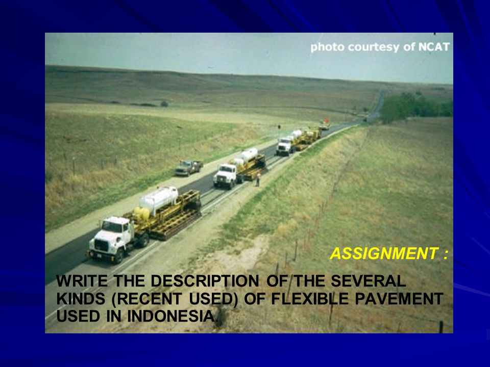 ASSIGNMENT : WRITE THE DESCRIPTION OF THE SEVERAL KINDS (RECENT USED) OF FLEXIBLE PAVEMENT USED IN INDONESIA.