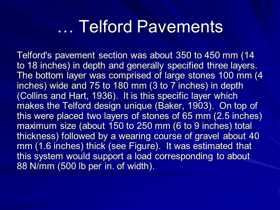 … Telford Pavements Telford s pavement section was about 350 to 450 mm (14 to 18 inches) in depth and generally specified three layers.