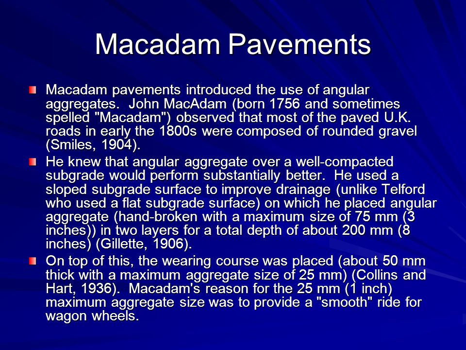 Macadam Pavements Macadam pavements introduced the use of angular aggregates.