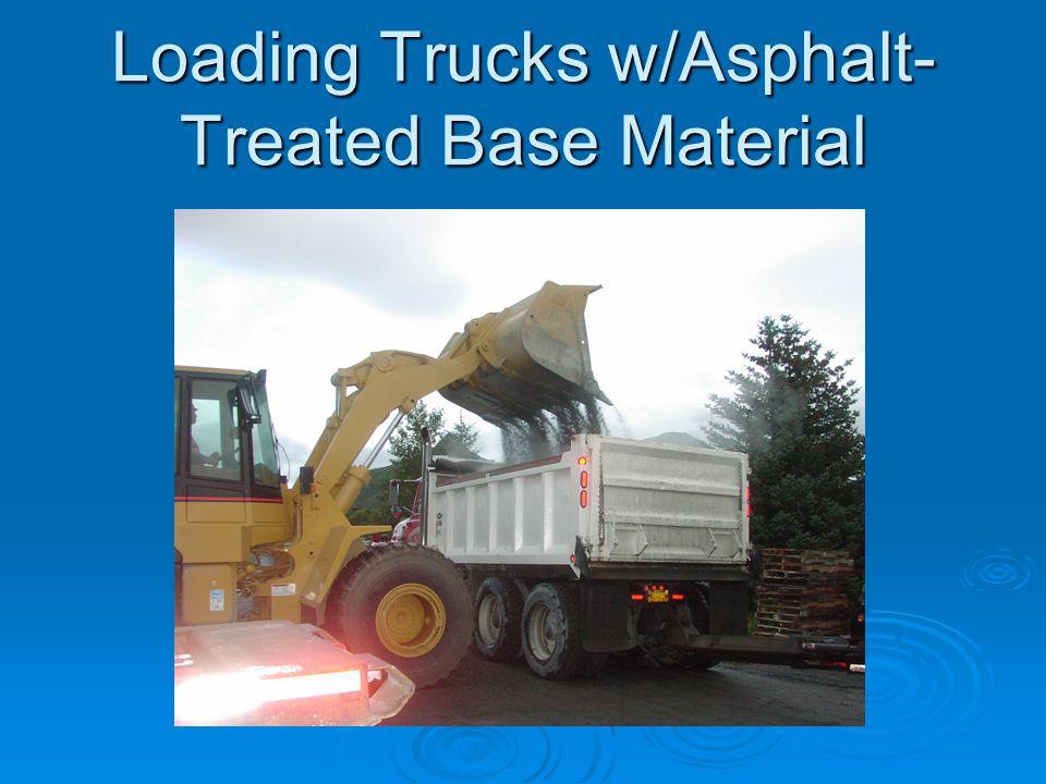Loading Trucks w/Asphalt- Treated Base Material