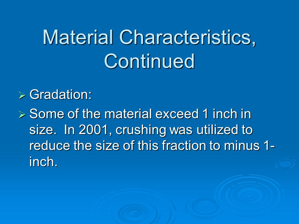 Material Characteristics, Continued  Gradation:  Some of the material exceed 1 inch in size.