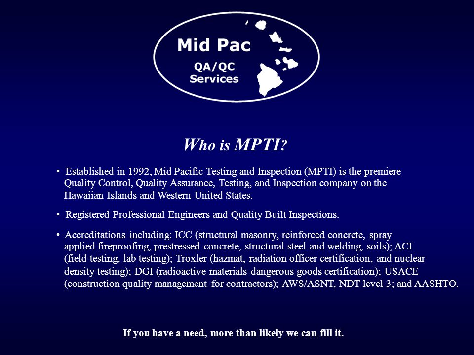 W ho is MPTI ? Established in 1992, Mid Pacific Testing and Inspection (MPTI) is the premiere Registered Professional Engineers and Quality Built Insp
