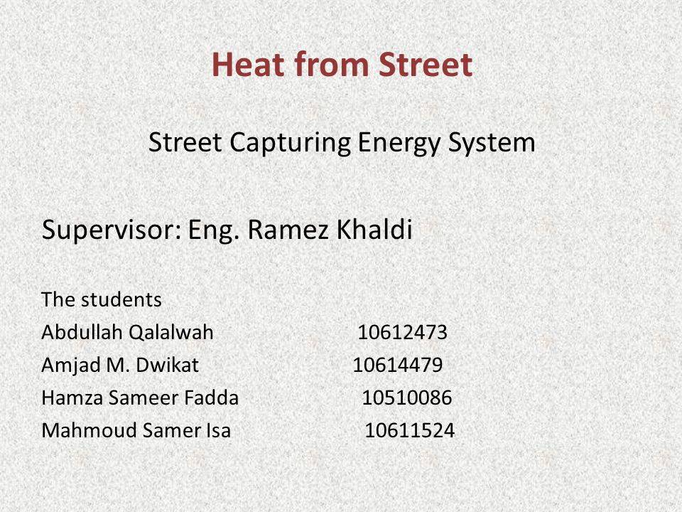 Heat from Street Street Capturing Energy System Supervisor: Eng.