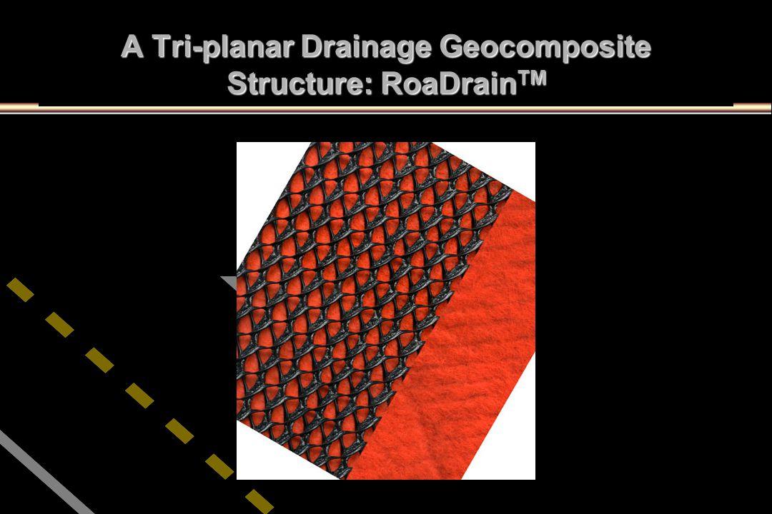 A Tri-planar Drainage Geocomposite Structure: RoaDrain TM