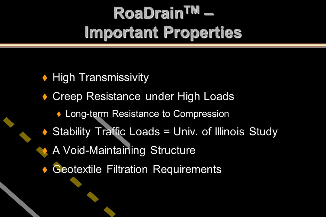 RoaDrain TM – Important Properties t t High Transmissivity t t Creep Resistance under High Loads t t Long-term Resistance to Compression t t Stability