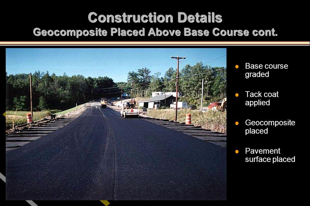 Construction Details Geocomposite Placed Above Base Course cont. l l Base course graded l l Tack coat applied l l Geocomposite placed l l Pavement sur