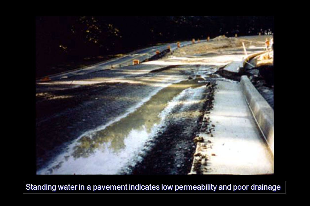 Standing water in a pavement indicates low permeability and poor drainage
