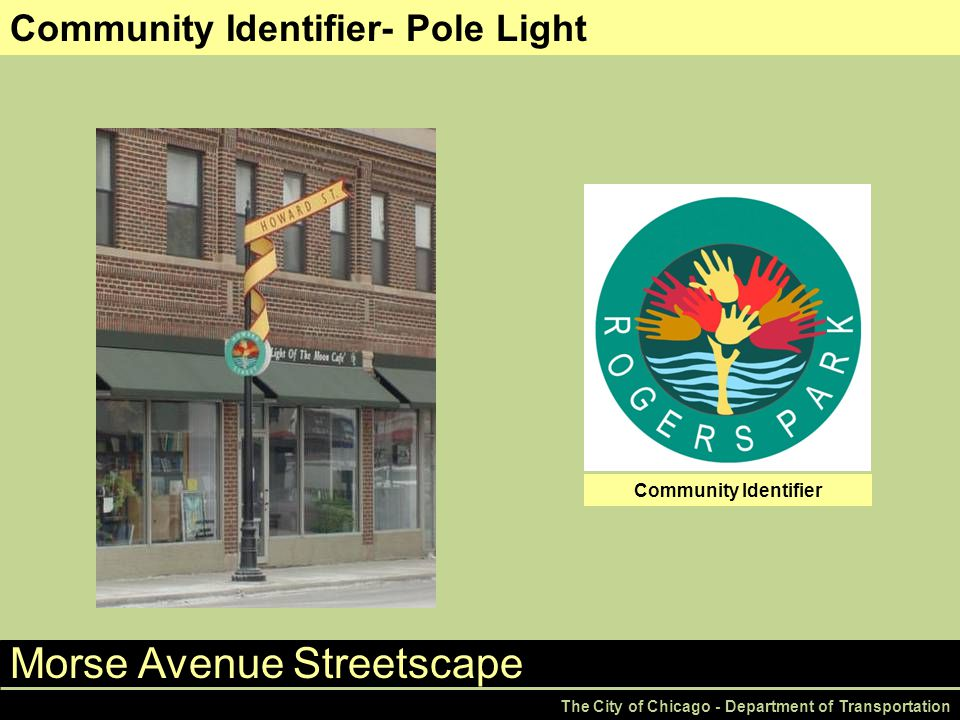 Morse Avenue Streetscape The City of Chicago - Department of Transportation Community Identifier- Pole Light Community Identifier