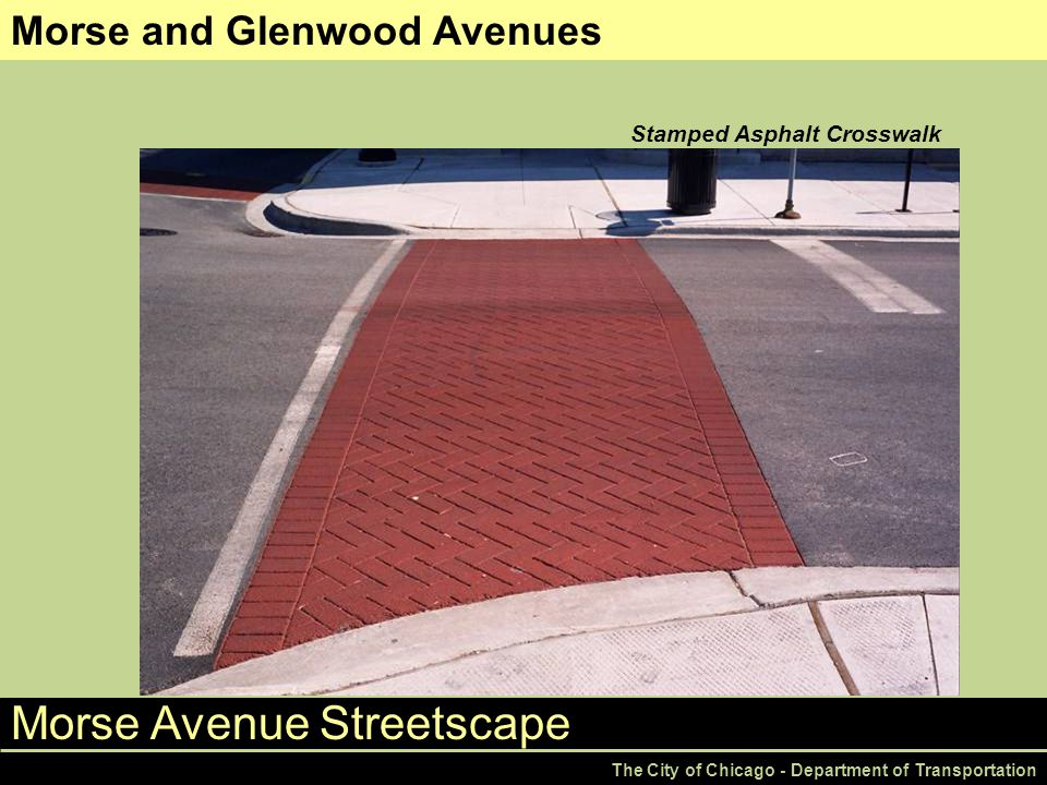 Morse Avenue Streetscape The City of Chicago - Department of Transportation Morse and Glenwood Avenues Stamped Asphalt Crosswalk