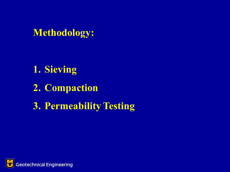 Methodology: 1.Sieving 2.Compaction 3.Permeability Testing Geotechnical Engineering