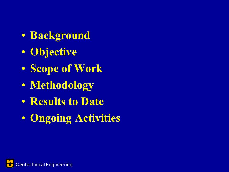 Background Objective Scope of Work Methodology Results to Date Ongoing Activities Geotechnical Engineering