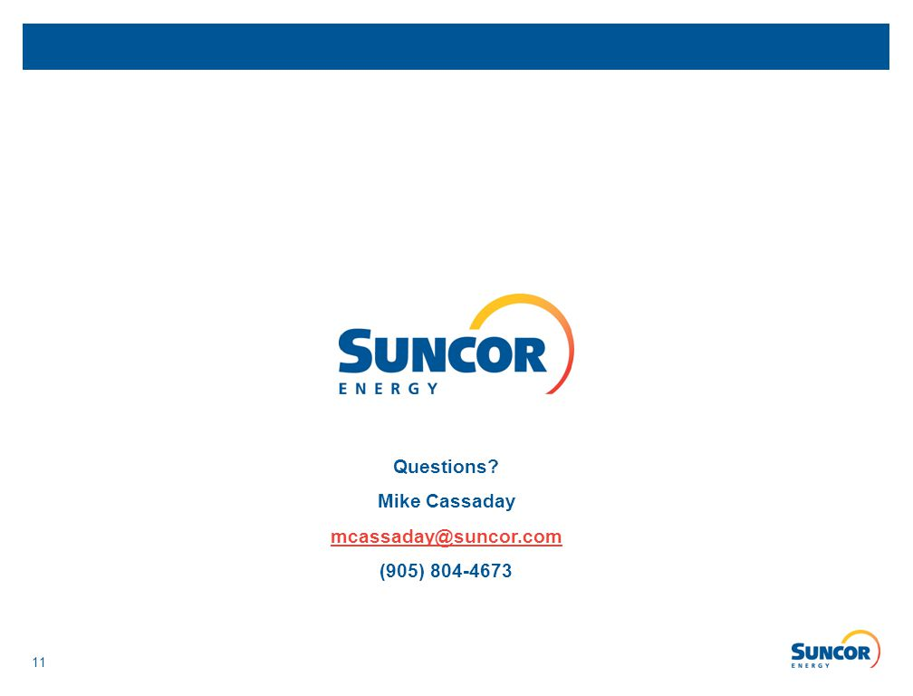 11 Questions Mike Cassaday mcassaday@suncor.com (905) 804-4673