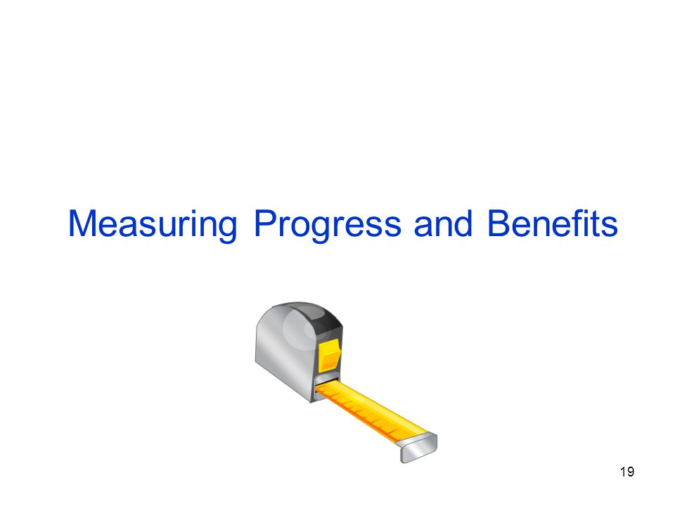 19 Measuring Progress and Benefits