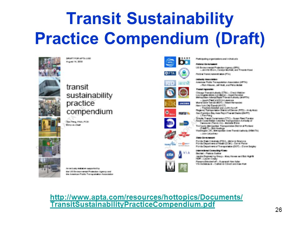 26 Transit Sustainability Practice Compendium (Draft) http://www.apta.com/resources/hottopics/Documents/ TransitSustainabilityPracticeCompendium.pdf http://www.apta.com/resources/hottopics/Documents/ TransitSustainabilityPracticeCompendium.pdf