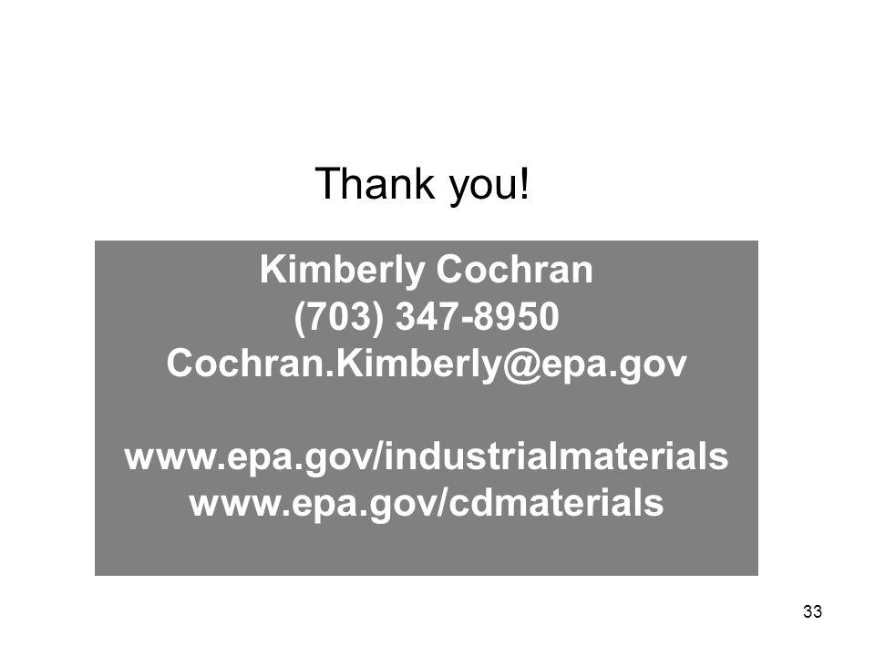 33 Kimberly Cochran (703) 347-8950 Cochran.Kimberly@epa.gov www.epa.gov/industrialmaterials www.epa.gov/cdmaterials Thank you!
