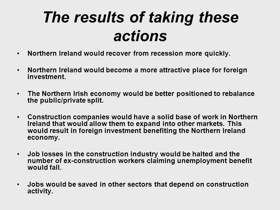 The results of taking these actions Northern Ireland would recover from recession more quickly.