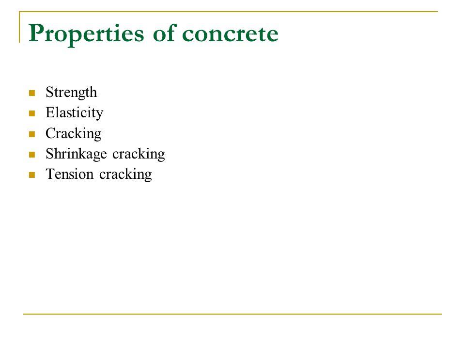 Properties of concrete Strength Elasticity Cracking Shrinkage cracking Tension cracking