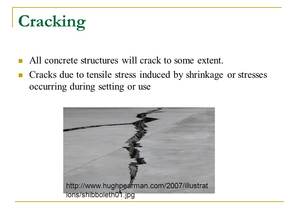 Cracking All concrete structures will crack to some extent. Cracks due to tensile stress induced by shrinkage or stresses occurring during setting or