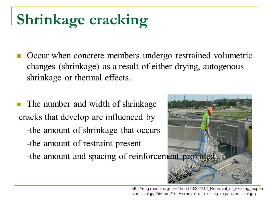 Shrinkage cracking Occur when concrete members undergo restrained volumetric changes (shrinkage) as a result of either drying, autogenous shrinkage or