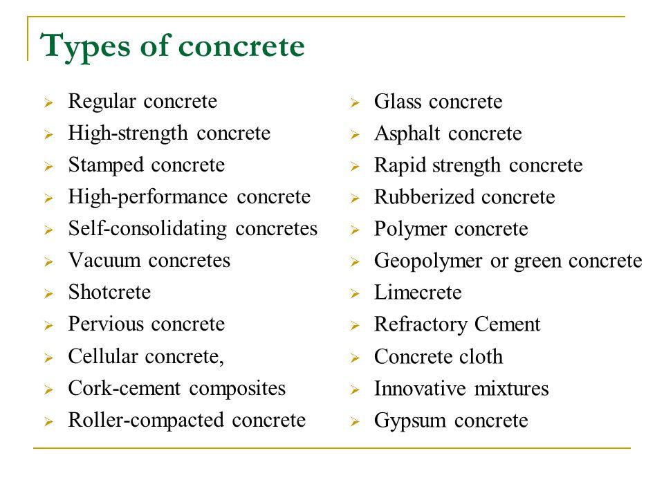 Types of concrete  Regular concrete  High-strength concrete  Stamped concrete  High-performance concrete  Self-consolidating concretes  Vacuum c