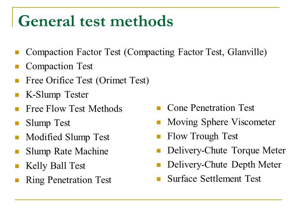 General test methods Compaction Factor Test (Compacting Factor Test, Glanville) Compaction Test Free Orifice Test (Orimet Test) K-Slump Tester Free Fl