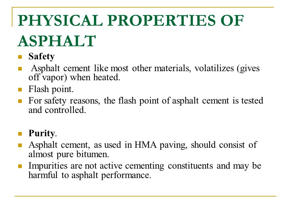 PHYSICAL PROPERTIES OF ASPHALT Safety Asphalt cement like most other materials, volatilizes (gives off vapor) when heated. Flash point. For safety rea