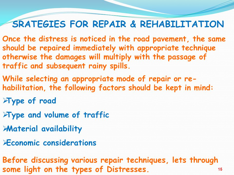 SRATEGIES FOR REPAIR & REHABILITATION Once the distress is noticed in the road pavement, the same should be repaired immediately with appropriate tech