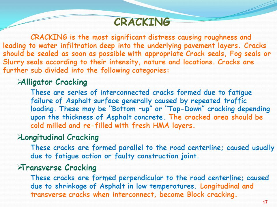 CRACKING CRACKING is the most significant distress causing roughness and leading to water infiltration deep into the underlying pavement layers. Crack