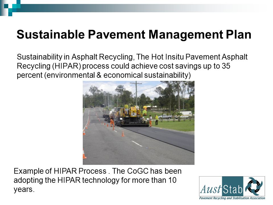 Sustainable Pavement Management Plan Sustainability in Asphalt Recycling, The Hot Insitu Pavement Asphalt Recycling (HIPAR) process could achieve cost savings up to 35 percent (environmental & economical sustainability) Example of HIPAR Process.