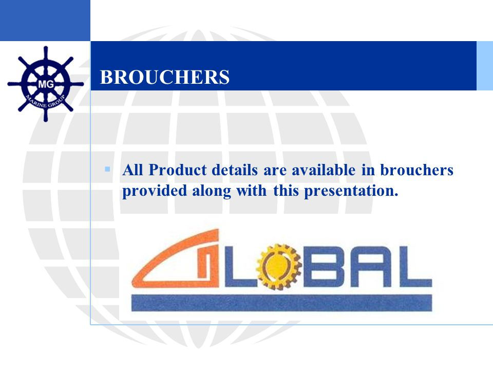 BROUCHERS  All Product details are available in brouchers provided along with this presentation.