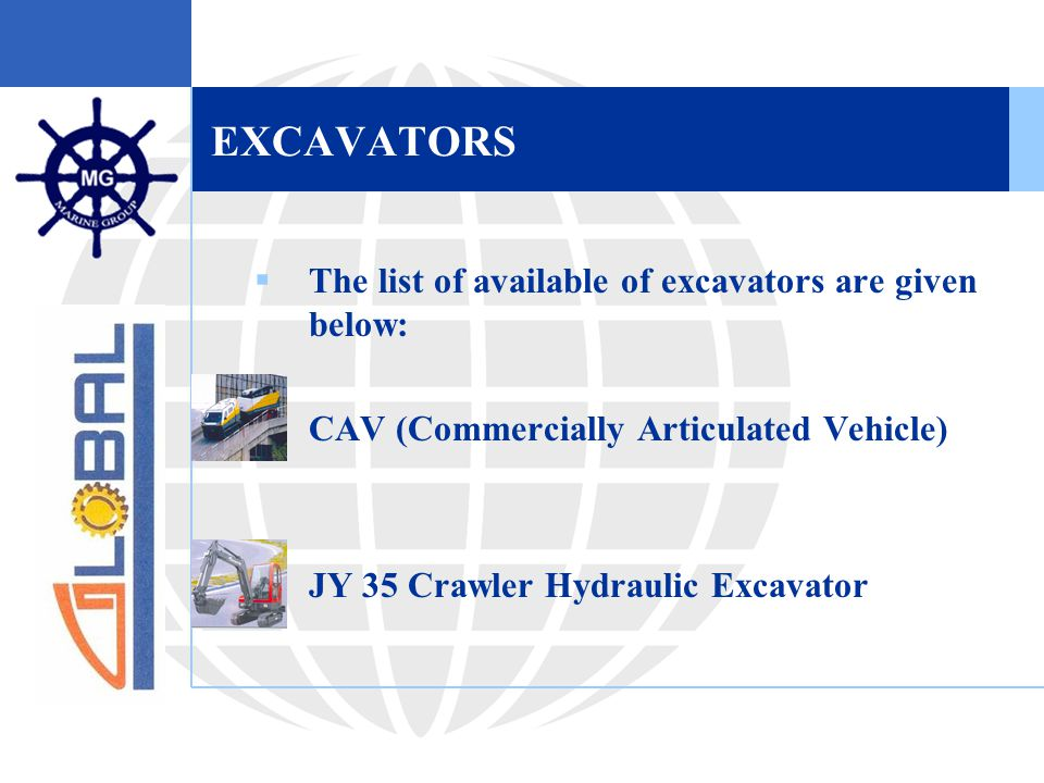 EXCAVATORS  The list of available of excavators are given below:  CAV (Commercially Articulated Vehicle)  JY 35 Crawler Hydraulic Excavator