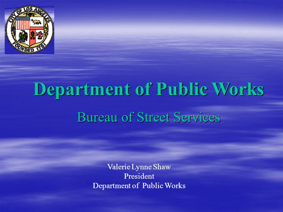 Department of Public Works Bureau of Street Services Valerie Lynne Shaw President Department of Public Works