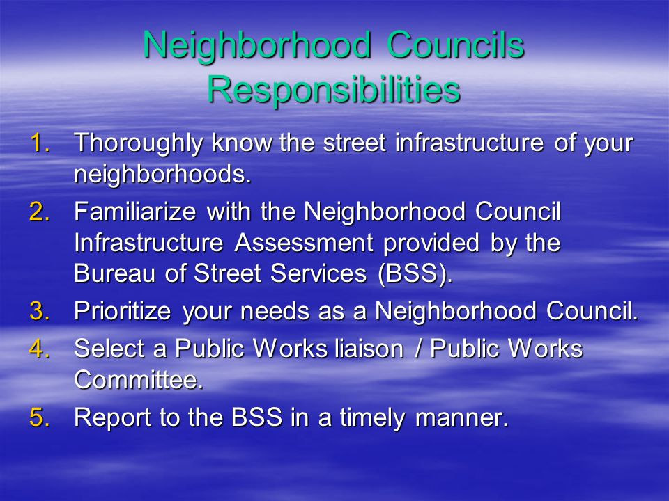 Neighborhood Councils Responsibilities 1.Thoroughly know the street infrastructure of your neighborhoods.