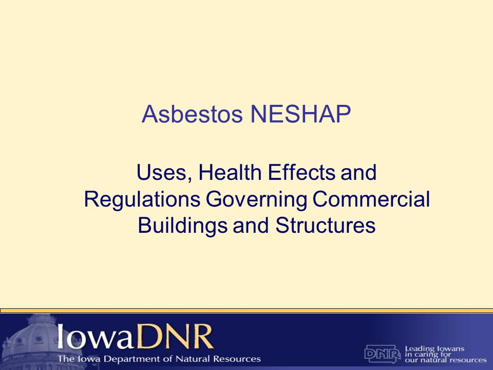 Asbestos NESHAP Uses, Health Effects and Regulations Governing Commercial Buildings and Structures