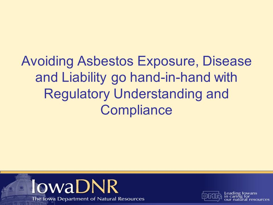 Avoiding Asbestos Exposure, Disease and Liability go hand-in-hand with Regulatory Understanding and Compliance