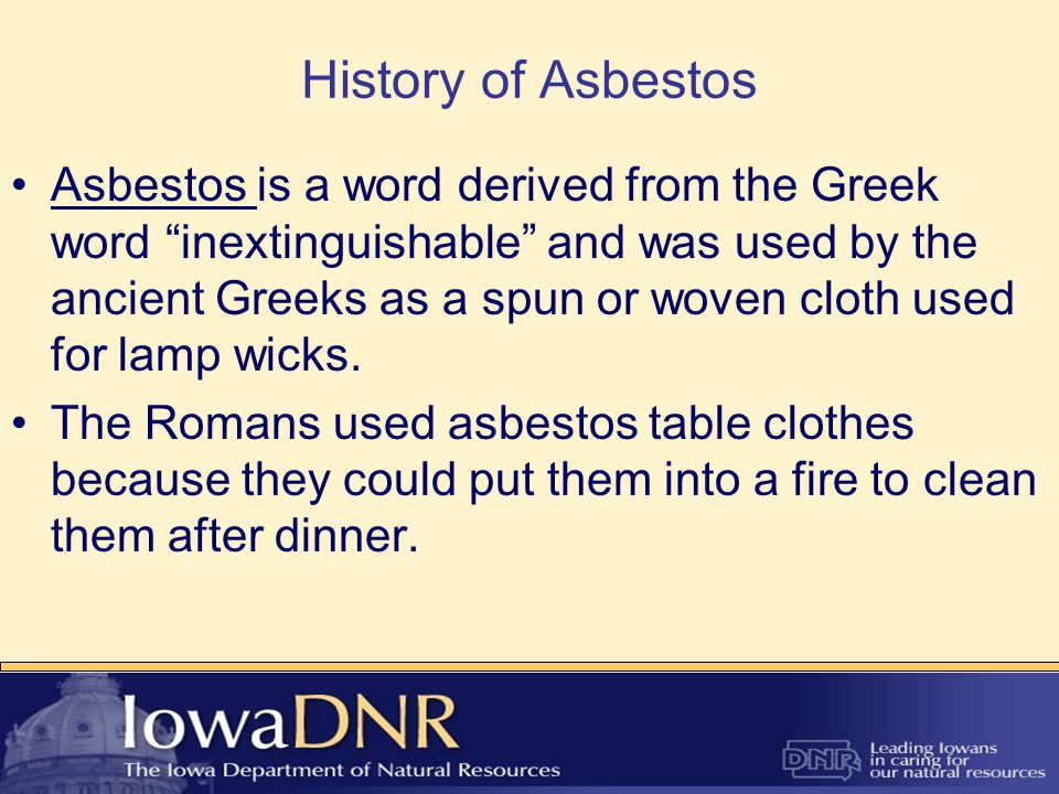 History of Asbestos The ancient uses of asbestos were limited and the material itself was scarce.