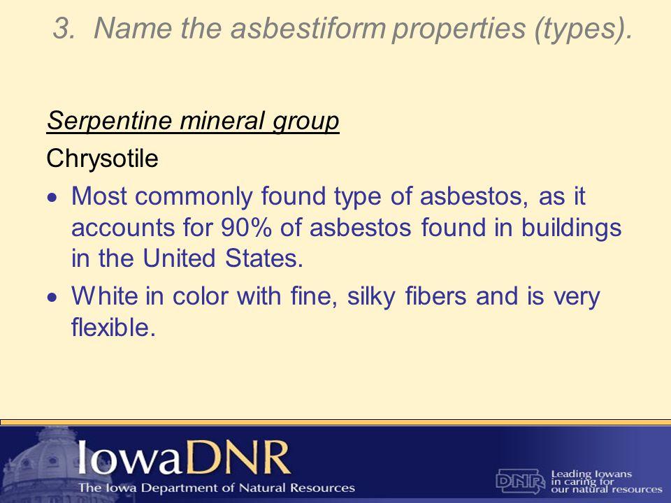 3. Name the asbestiform properties (types).