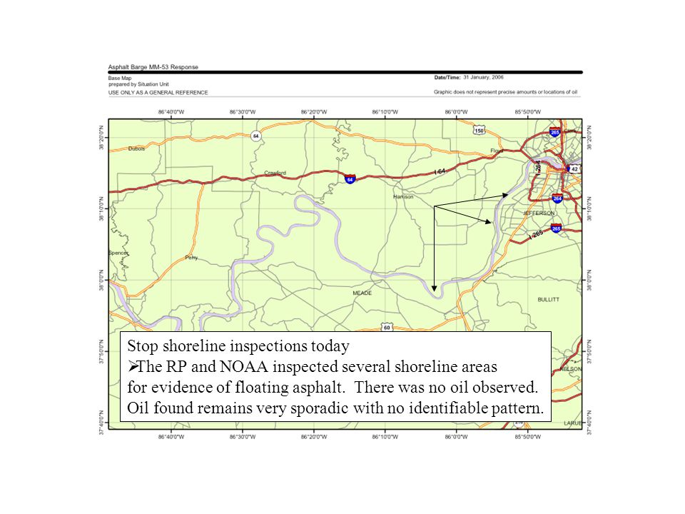 Stop shoreline inspections today  The RP and NOAA inspected several shoreline areas for evidence of floating asphalt.