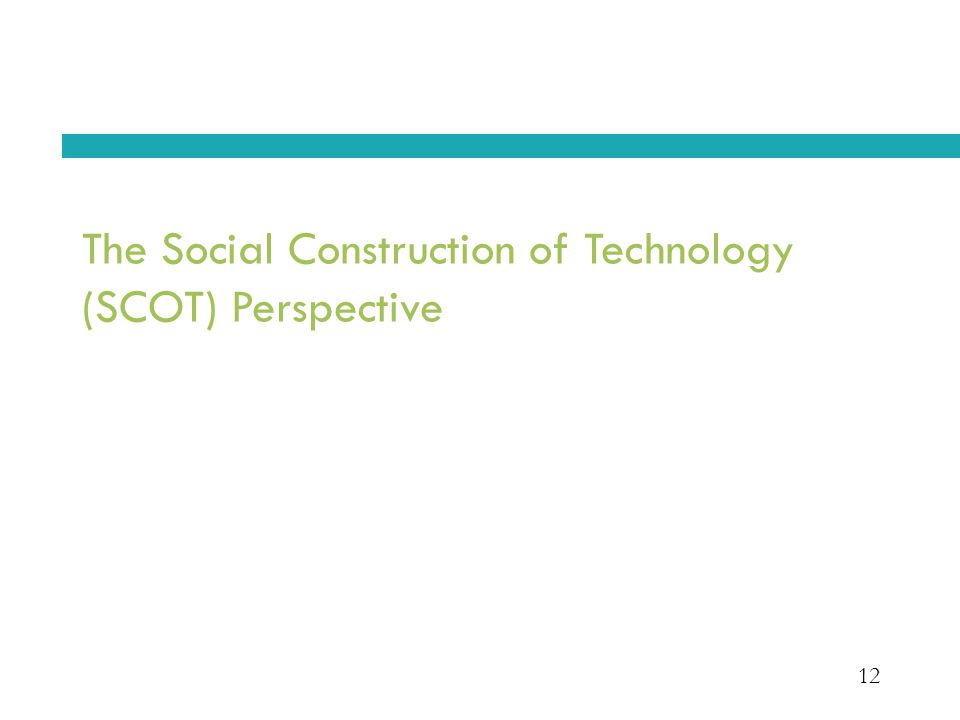 12 The Social Construction of Technology (SCOT) Perspective