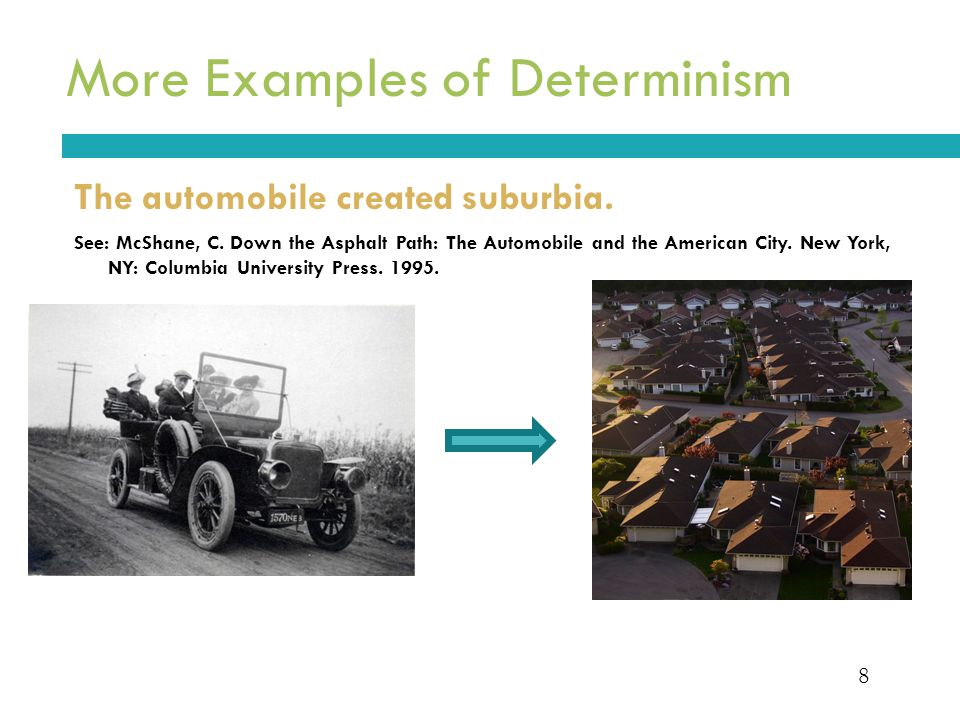 8 More Examples of Determinism The automobile created suburbia.
