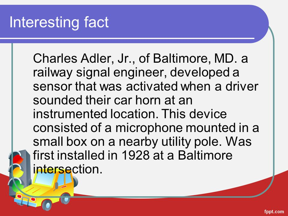 Interesting fact Charles Adler, Jr., of Baltimore, MD. a railway signal engineer, developed a sensor that was activated when a driver sounded their ca