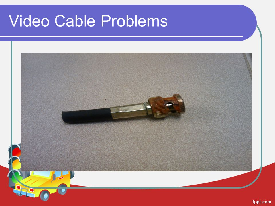 Video Cable Problems