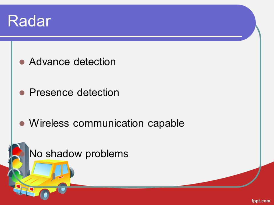 Radar Advance detection Presence detection Wireless communication capable No shadow problems