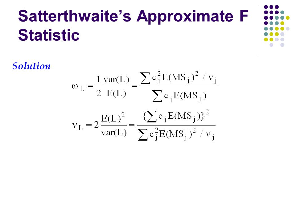 Satterthwaite's Approximate F Statistic Solution