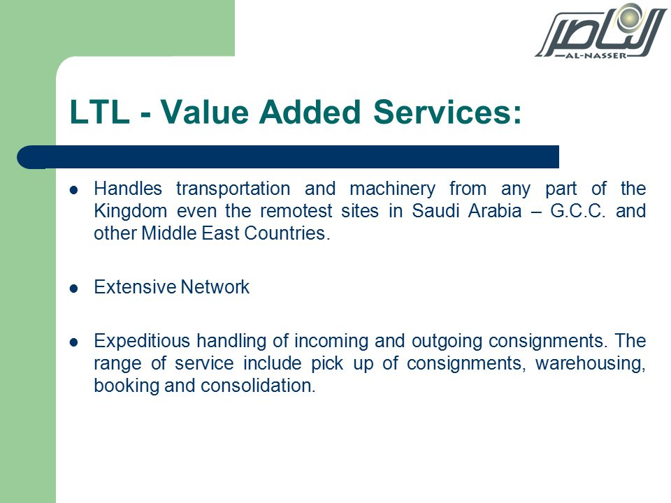 LTL - Value Added Services: Handles transportation and machinery from any part of the Kingdom even the remotest sites in Saudi Arabia – G.C.C.