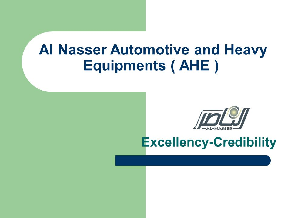 Al Nasser Automotive and Heavy Equipments ( AHE ) Excellency-Credibility