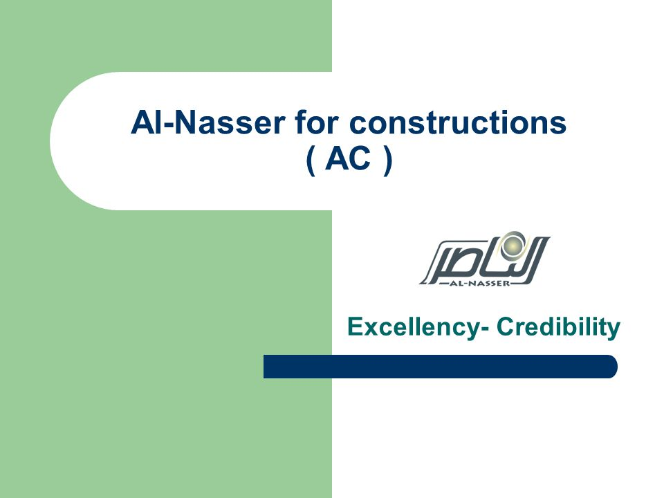 Al-Nasser for constructions ( AC ) Excellency- Credibility