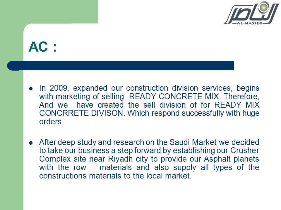 AC : In 2009, expanded our construction division services, begins with marketing of selling READY CONCRETE MIX.
