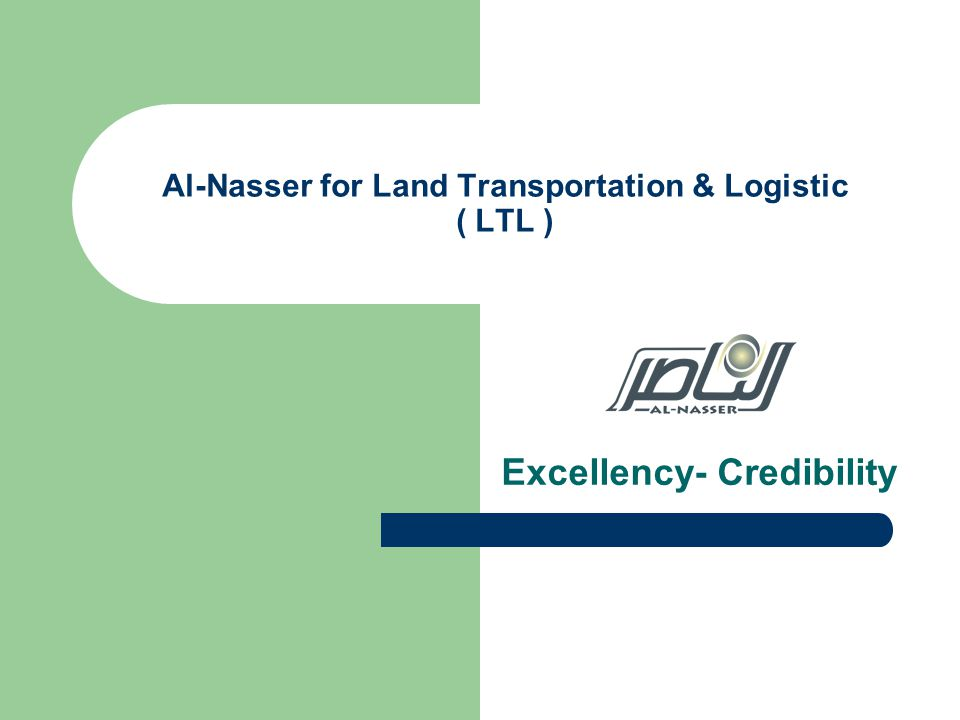 Al-Nasser for Land Transportation & Logistic ( LTL ) Excellency- Credibility
