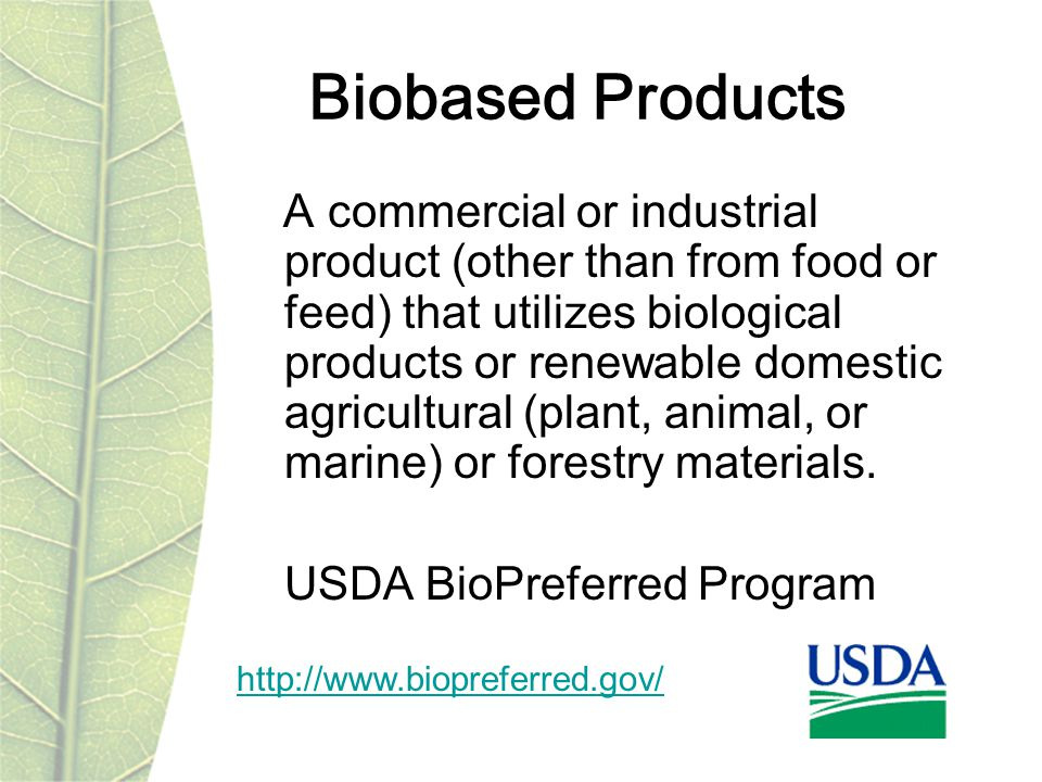 Biobased Products A commercial or industrial product (other than from food or feed) that utilizes biological products or renewable domestic agricultural (plant, animal, or marine) or forestry materials.